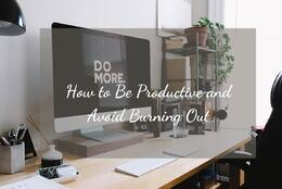 How to Be Productive and Avoid Burning Out