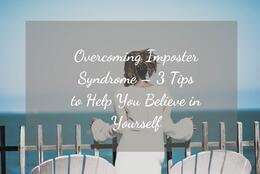 Overcoming Imposter Syndrome – 3 Tips to Help You Believe in Yourself
